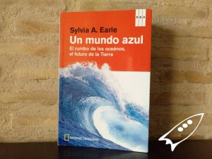 Reseña y notas de un mundo azul, el rumbo de los oceanos