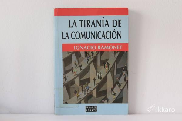 La tiranía de la comunicación de Ignacio Ramonet