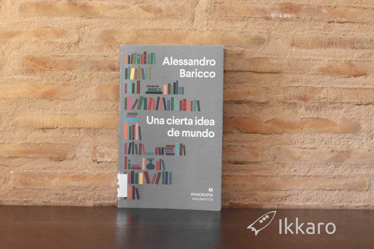 Reseña y notas de Una cierta idea de mundo de Alessandro Baricco