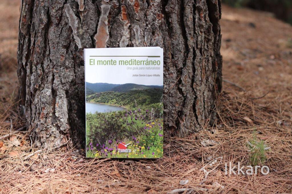 El monte mediterráneo. Una guía para naturalistas. hábitats, clima, especies y sus relaciones
